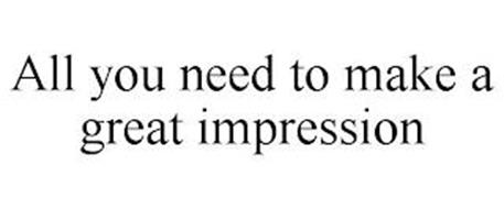 ALL YOU NEED TO MAKE A GREAT IMPRESSION