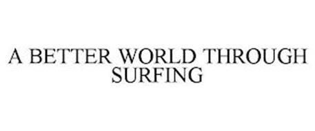 A BETTER WORLD THROUGH SURFING