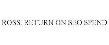 ROSS: RETURN ON SEO SPEND