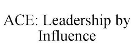 ACE: LEADERSHIP BY INFLUENCE