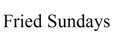 Fried Sundays