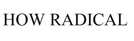 HOW RADICAL