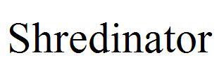 Shredinator