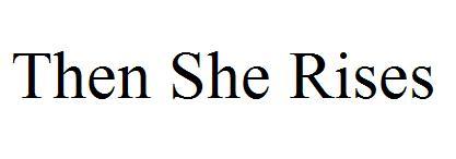 Then She Rises